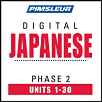 Japanese Phase 2, Units 1-30: Learn to Speak and Understand Japanese with Pimsleur Language Programs  by Pimsleur Narrated by uncredited