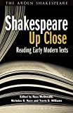 img - for Shakespeare Up Close: Reading Early Modern Texts (Arden Shakespeare Library) book / textbook / text book