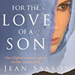 For the Love of a Son: One Afghan Woman's Quest for Her Stolen Child | Jean Sasson