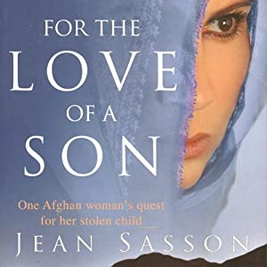 For the Love of a Son: One Afghan Woman's Quest for Her Stolen Child | [Jean Sasson]