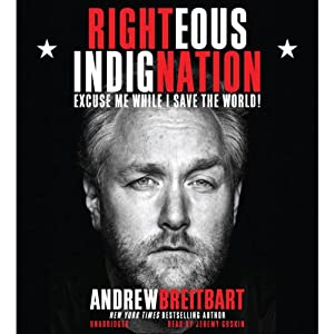 Righteous Indignation: Excuse Me While I Save the World | [Andrew Breitbart]