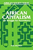 African Capitalism: The Struggle for Ascendency (African Society Today) (0521319668) by Kennedy, Paul T.