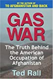 Gas War: The Truth Behind the American Occupation of Afghanistan (0595261752) by Rall, Ted