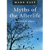 Myths of the Afterlife Made Easyby Annamaria Hemingway