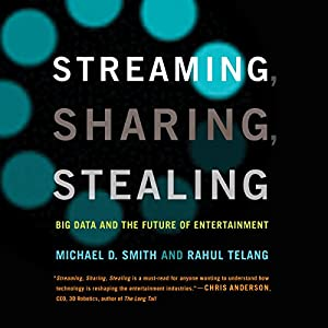 Streaming, Sharing, Stealing: Big Data and the Future of Entertainment Hörbuch von Michael D. Smith, Rahul Telang Gesprochen von: Timothy Andrés Pabon