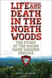 img - for Life and Death in the North Woods: The Story of the Maine Game Warden Service book / textbook / text book