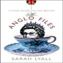 The Anglo Files: A Field Guide to the British (       UNABRIDGED) by Sarah Lyall Narrated by Cassandra Campbell