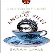 The Anglo Files: A Field Guide to the British | [Sarah Lyall]