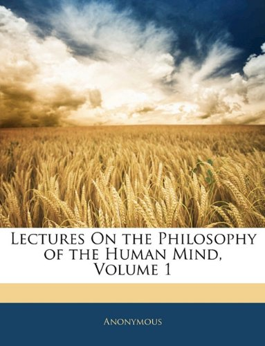 Lectures On the Philosophy of the Human Mind, Volume 1