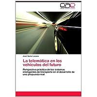 La telemática en los vehículos del futuro: Perspectiva práctica de los sistemas inteligentes de transporte en...