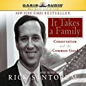 It Takes a Family: Conservatism and the Common Good Audiobook by Rick Santorum Narrated by Rick Santorum