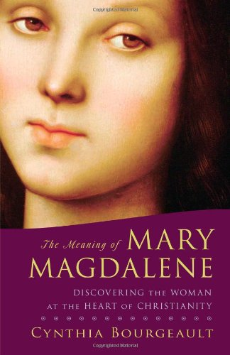 Download The Meaning of Mary Magdalene: Discovering the Woman at the Heart of Christianity
