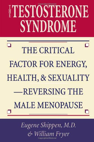 The Testosterone Syndrome The Critical Factor for Energy Health and Sexuality - Reversing the Male Menopause087131925X