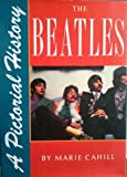 The Beatles: A Pictorial History (0792453417) by Cahill, Marie