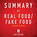 Summary of Real Food/Fake Food by Larry Olmsted | Includes Analysis |  Instaread