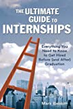 The Ultimate Guide to Internships: Everything You Need to Know to Get Hired Before (and After) Graduation