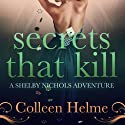 Secrets That Kill: A Shelby Nichols Adventure, Volume 4 Audiobook by Colleen Helme Narrated by Wendy Tremont King