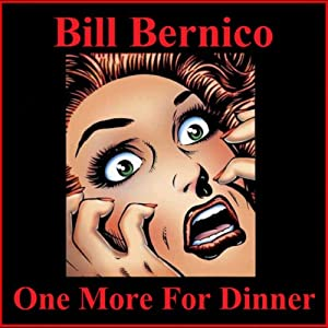 One More for Dinner: Short Story | [Bill Bernico]