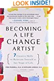 Becoming a Life Change Artist: 7 Creative Skills to Reinvent Yourself at Any Stage of Life