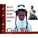 What People Wore During the Civil War (Clothing, Costumes, and Uniforms of the Civil War)