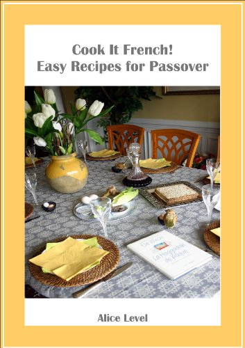 Cook It French! Easy Recipes for Passover by Alice Level
