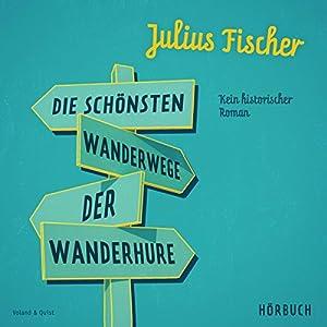 Die schönsten Wanderwege der Wanderhure: Kein historischer Roman Hörbuch von Julius Fischer Gesprochen von: Julius Fischer