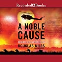 A Noble Cause: American Battlefield Victories in Vietnam Audiobook by Douglas Niles Narrated by Brian O'Neill