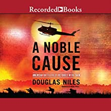 A Noble Cause: American Battlefield Victories in Vietnam (       UNABRIDGED) by Douglas Niles Narrated by Brian O'Neill