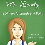 Ms. Lovely and the Schoolyard Bully | Connie L. Bookout