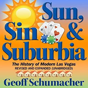 Sun, Sin, Suburbia: The History of Modern Las Vegas Revised and Expanded | [Geoff Schumacher]