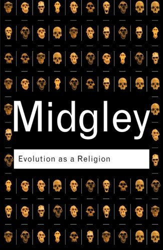Evolution as a Religion: Strange Hopes and Stranger Fears (Routledge Classics)