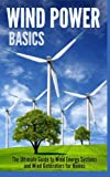 Wind Power Basics: The Ultimate Guide to Wind Ener...