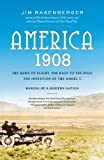 img - for America, 1908: The Dawn of Flight, the Race to the Pole, the Invention of the Model T, and the Making of a Modern Nation book / textbook / text book