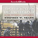 To the Gates of Richmond: The Peninsula Campaign (       UNABRIDGED) by Stephen Sears Narrated by Nelson Runger