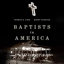 Baptists in America: A History (       UNABRIDGED) by Thomas S. Kidd, Barry Hankins Narrated by Jonathan Walker