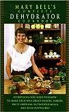Mary Bells Complete Dehydrator Cookbook
