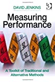 Measuring Performance: A Toolkit of Traditional and Alternative Methods (0566088606) by Jenkins, David