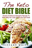 The Keto Diet Bible: Dozens of Delicious Ketogenic Recipes To Blast Belly Fat, Lose Weight and Feel Great
