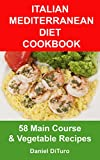 img - for Italian Mediterranean Diet Cookbook: 58 Main Course and Vegetable Recipes book / textbook / text book
