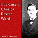 The Case of Charles Dexter Ward (       UNABRIDGED) by H. P. Lovecraft Narrated by Jim Roberts