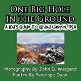 img - for One Big Hole In The Ground, A Kid's Guide To Grand Canyon, USA book / textbook / text book