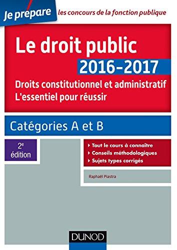 Le droit public 2016-2017 - 2e éd. - L'essentiel pour réussir : Catégories A et B (Concours fonction publique)