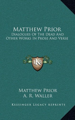 Matthew Prior: Dialogues of the Dead and Other Works in Prose and Verse