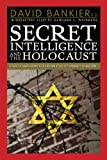 img - for Secret Intelligence and the Holocaust: Collected Essays from the Colloquium at the City University of New York book / textbook / text book