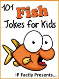 101 Fish Jokes for Kids (Animal Jokes for Kids - Joke Books for Kids vol. 14)