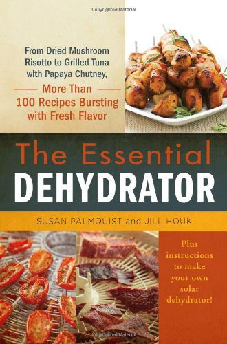 The Essential Dehydrator: From Dried Mushroom Risotto To Grilled Tuna With Papaya Chutney, More Than 100 Recipes Bursting With Fresh Flavor front-488928