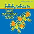 Sleepytime tunes. Lullaby tribute to Dave Matthews ... by