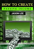 How to Create Passive Income: Great Ideas to Escape the 9-5 and Make Money on The Side!