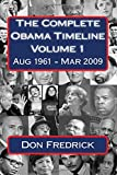 The Complete Obama Timeline - Volume 1: August 1961 - March 2009