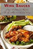 Wing Sauces: Over 30 Delicious Recipes for the Ultimate Chicken Wing